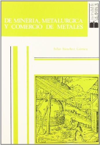 DE MINERIA, METALURGICA Y COMERCIO DE METALES,2 VOLS. LA MINERIA NO FERRICA EN EL REINO DE CASTILLA...