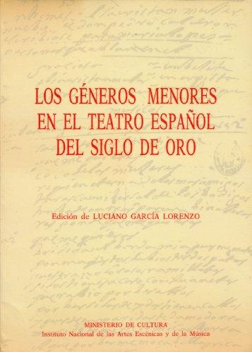 Los Generos Menores En El Teatro Espanol Del Siglo De Oro: Lorenzo, Luciano Garcia Ed.