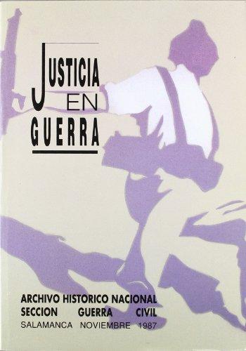 9788474836011: Justicia en guerra. Jornadas sobre la administración de justicia durante la Guerra Civil española: instituciones y fuentes documentales