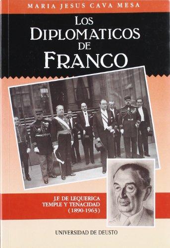 9788474851168: Los diplomaticos de Franco: J.F. de Lequerica, temple y tenacidad (1890-1963) (Publicaciones de la Universidad de Deusto) (Spanish Edition)