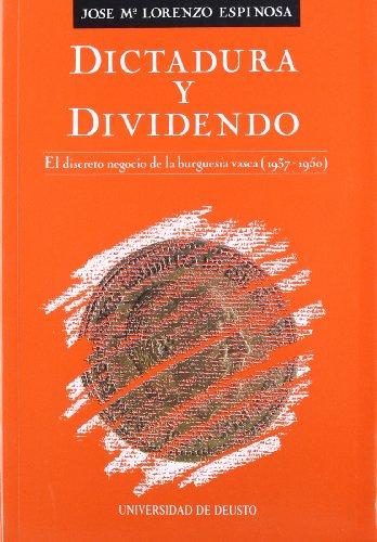 9788474851175: Dictadura y dividendo: El discreto negocio de la burguesia vasca (1937-1950) (Publicaciones de la Universidad de Deusto) (Spanish Edition)