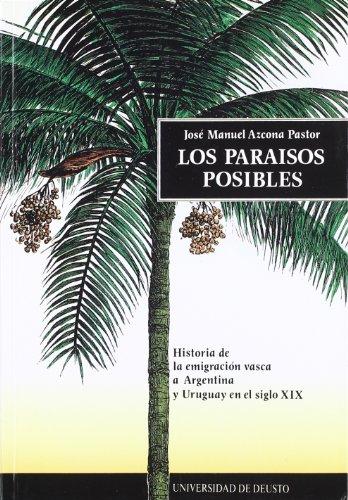 9788474852264: Los paraisos posibles: Historia de la emigracion vasca a Argentina y Uruguay en el siglo XIX (Spanish Edition)