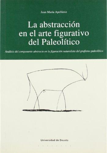 9788474857399: La abstracción en el arte figurativo del Paleolítico: Análisis del componente abstracto en la figuración naturalista del grafismo paleolítico (Arqueología)