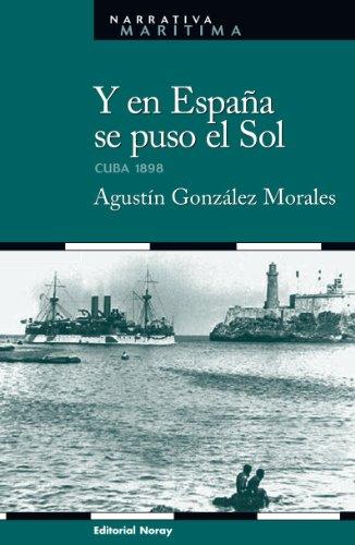 9788474862119: Y en España se puso el sol: Cuba 1898 (Narrativa marítima)
