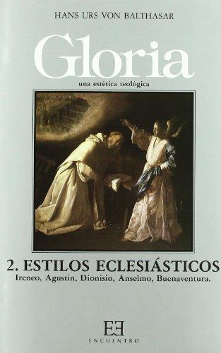 9788474901405: Gloria. Una estética teológica / 2: Estilos eclesiásticos. Ireneo, Agustín, Dionisio, Anselmo, Buenaventura (Gloria-Teodramática-Teológica)
