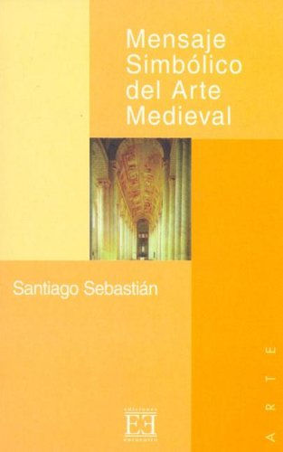 9788474903461: Mensaje Simbolico Del Arte Medieval/ Symbolic Message of Medieval Art: Arquitectura, Liturgia E Iconografia (Ensayos) (Spanish Edition)