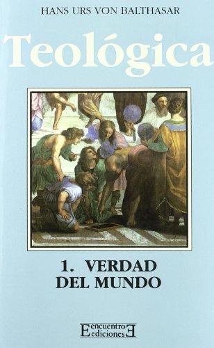 Teologica/ Theology: Verdad Del Mundo (Spanish Edition) (8474904323) by Balthasar, Hans Urs von