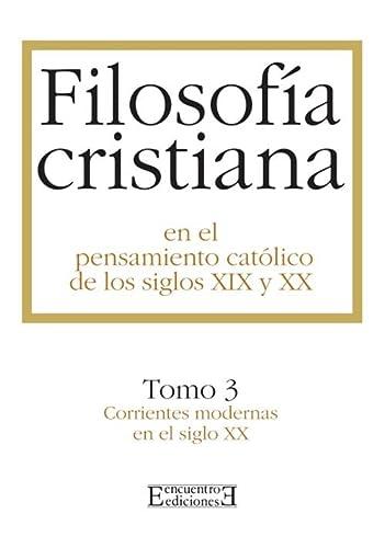 9788474904451: Filosofía cristiana en el pensamiento católico de los siglos XIX y XX/3: Tomo 3. Corrientes modernas del siglo XX