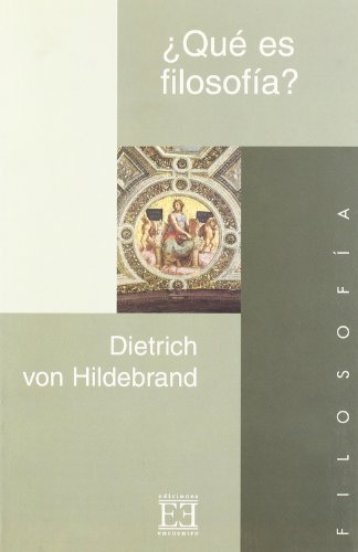 Que es filosofia? / What is Philosophy? (Ensayos / Essays) (Spanish Edition) (847490580X) by Dietrich Von Hildebrand