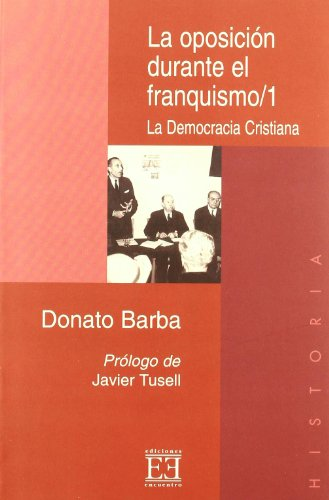 9788474906196: La Oposicion Durante El Franquismo/ The Opposition during the Francoism: La Democracia Cristiana 1936-1977 (Spanish Edition)