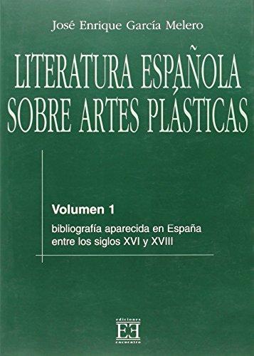 9788474906493: Literatura Espanola sobre artes plasticas/ Spanish Literature of the Plastic Arts: Bibliografia Aparecida En Espana Entre Los Siglos XVI Y XVIII (Spanish Edition)