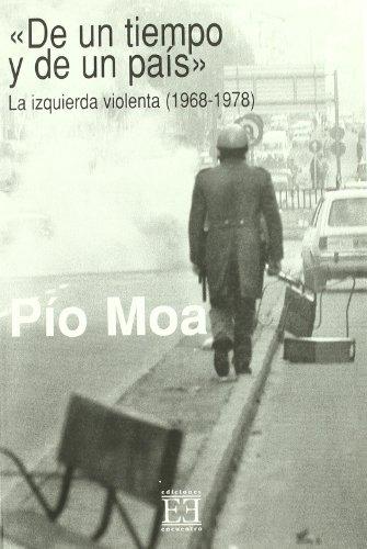 9788474906578: De un tiempo y de un país. La izquierda violenta (1968-1978): La oposición durante el franquismo/2 (Ensayo)