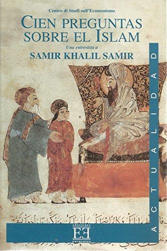 9788474906899: Cien Preguntas Sobre El Islam/ One Hundred Questions about Islam: Una Entrevista a Samir Khalil Samir (Spanish Edition)