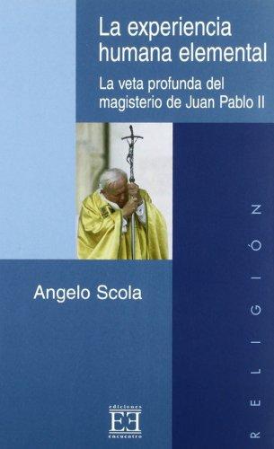 La experiencia humana elemental. La veta profunda del magisterio de Juan Pablo II . - Scola, Angelo