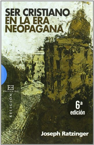 Ser cristiano en la era neopagana / Being Christian in the Neopagan Era (Spanish Edition) (8474908078) by Ratzinger, Joseph Cardinal