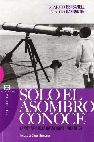 9788474908107: Sólo el asombro conoce: La aventura de la investigación científica (Ensayo) (Spanish Edition)