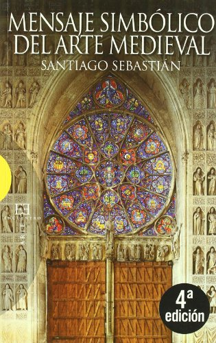 9788474909029: Mensaje simbolico del arte medieval / Symbolic message of medieval art: Arquitectura, liturgia e iconografia / Architecture, Liturgy and Iconography (Spanish Edition)