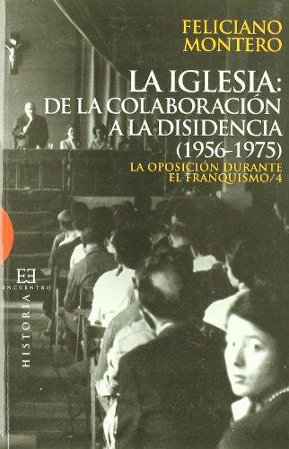 9788474909968: La Iglesia: de la colaboración a la disidencia (1956-1975): La oposición durante el franquismo / 4 (Ensayo)