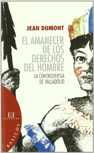 9788474909982: El amanecer de los derechos del hombre/ Dawn of the Man Rights: La controversia de Valladolid / The Controversy of Valladolid (Spanish Edition)