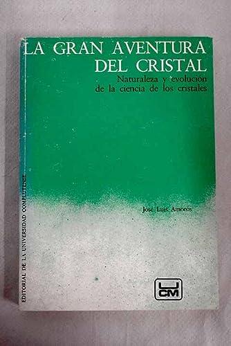 9788474910001: La gran aventura del cristal: Naturaleza y evolucion de la ciencia de los cristales (Spanish Edition)