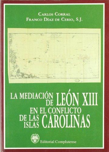 9788474914849: La mediacion de Leon XIII en el conflicto de las islas Carolinas / Leon XIII mediation in the conflict of the Caroline Islands (General) (Spanish Edition)