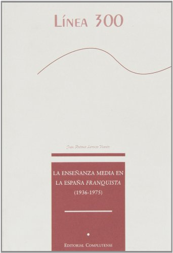 9788474917277: La enseñanza media en la españa franquista (1936-1975) / Education in Francoist Spain (1936-1975) (Línea 300) (Spanish Edition)