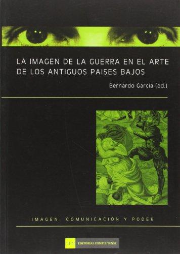 9788474918014: La imagen de la guerra en el arte de los antiguos países bajos (Imagen, comunicación y poder)