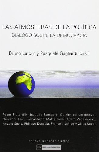 ATMOSFERAS DE LA POLITICA, LAS DIALOGO SOBRE LA DEMOCRACIA (8474918413) by Bruno;Gagliardi, Pascuale Latour