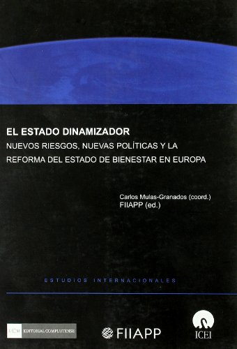 9788474919677: El Estado Dinamizador. Nuevos riesgos, nuevas políticas y la reforma del Estado de Bienestar en Europa (Spanish Edition)