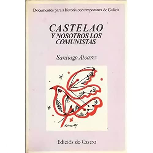 9788474922158: Castelao y nosotros los comunistas: Testimonio, con motivo de una relación epistolar, de un período crucial de nuestra historia (Documentos para a historia contemporánea de Galicia)