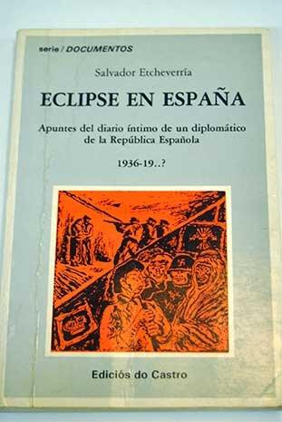 9788474924039: Eclipse en España: apuntes del diario íntimo de un diplomático de la República Española, 1936-19 ?