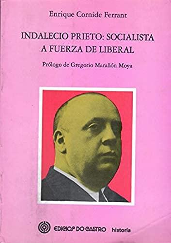9788474927641: Indalecio Prieto : socialista a fuerza de liberal