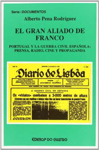 9788474928983: El gran aliado de Franco: Portugal y la Guerra Civil española : prensa, radio, cine y propaganda (Serie Documentos) (Spanish Edition)