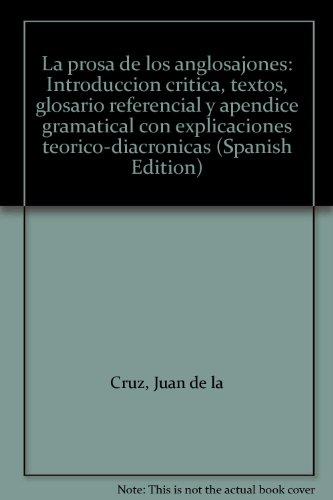 9788474960822: LA PROSA DE LOS ANGLOSAJONES (INTRODUCCION CRITICA, TEXTOS, GLOSARIO REFERENCIAL Y APENDICE GRAMATICAL CON EXPLICACIONES TEORICO-DIACRONICAS).