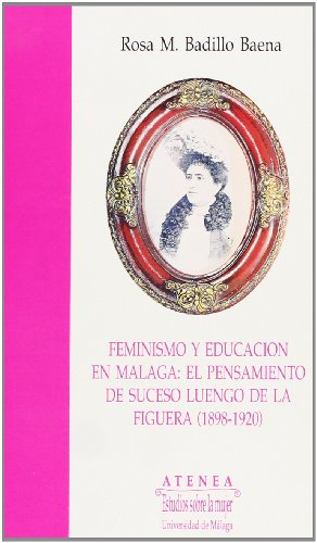 9788474962338: Feminismo y educación en Málaga: El pensamiento de Suceso Luengo de la Figuera (1898-1920) (Atenea)