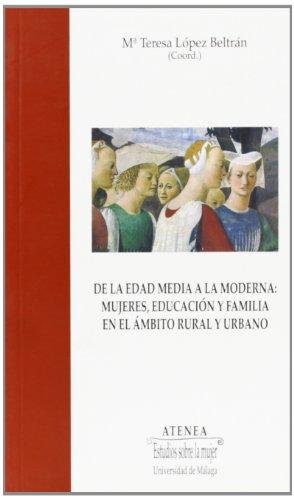 9788474967517: De la Edad Media a la moderna: Mujeres, educación y familia en el ambito rural y urbano (Atenea : Estudios sobre la mujer) (Spanish Edition)