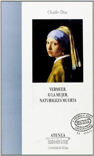 9788474968699: Vermeer. O la mujer, naturaleza muerta