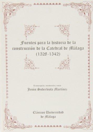 9788474968927: Fuentes de la historia de la construcción de la Catedral de Málaga (1528-1542) (Clásicos Universidad de Málaga)