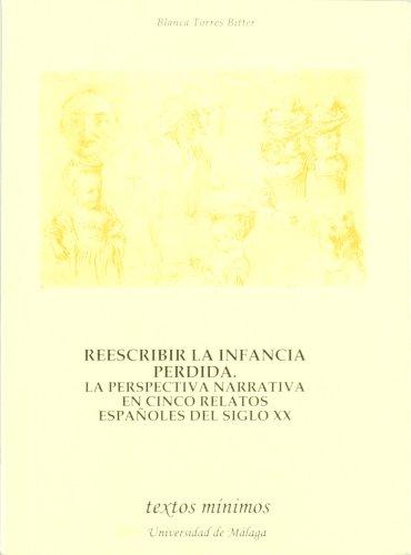 9788474969276: Reescribir la infancia perdida. La perspectiva narrativa en cinco relatos españoles del siglo XX