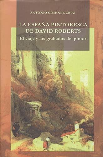 9788474969627: La España pintoresca de David Roberts : el viaje y los grabados del pintor