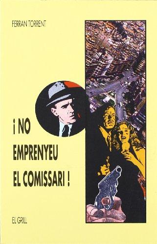 9788475023618: NO EMPRENYEU EL COMISSARI (El Grill)