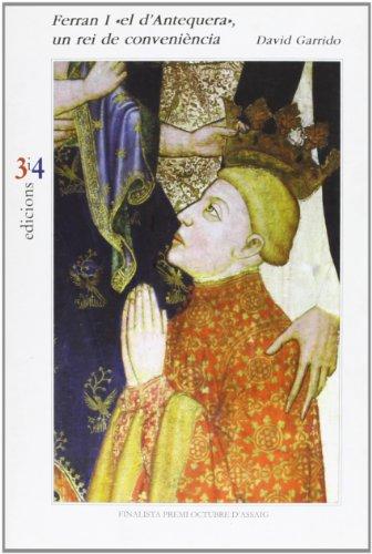 9788475028798: Ferran I El D'Antequera, Un Rei de Conveniencia