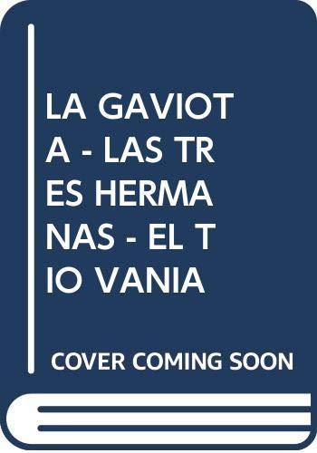 LA GAVIOTA - LAS TRES HERMANAS -: Anton Chejov