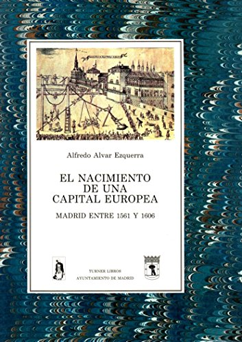 9788475062983: El nacimiento de una capital europea: Madrid entre 1561 y 1606 (Spanish Edition)