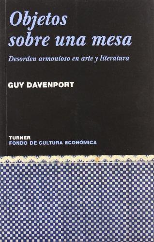 Objetos Sobre Una Mesa, Desorden Armonioso En Arte y Literatura.: Guy Davenport