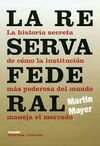 9788475065724: La Reserva Federal : la historia secreta de cómo la institución más poderosa del mundo maneja el mercado