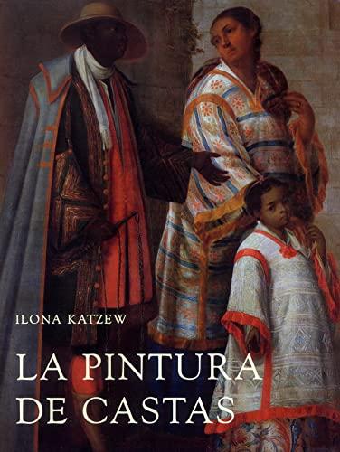 La Pintura De Castas / Casta Paintings: Representaciones Raciales En El Mexico Del Siglo XVIII (...