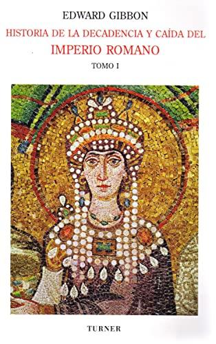 Historia de la decadencia y caída del Imperio Romano. Tomo I Desde los - Gibbon, Edward