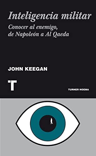 Inteligencia militar: Conocer al enemigo, de Napoleón a Al Qaeda (8475067662) by Keegan, John