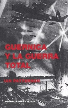 Guernica y la guerra total . - Patterson, Ian